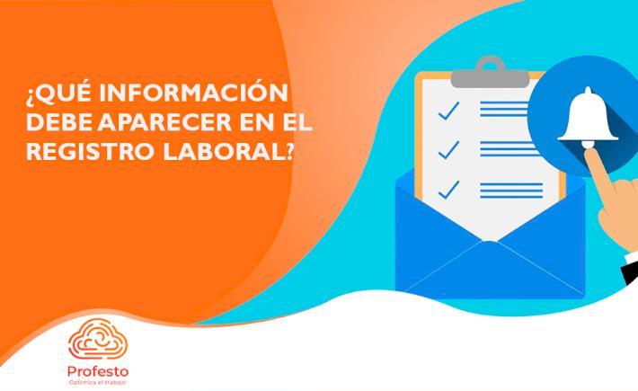 ¿Qué información debe aparecer en el registro laboral?