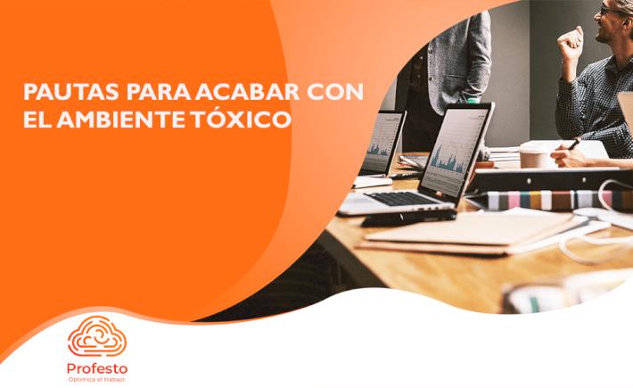 Pautas para acabar con el ambiente tóxico en la empresa
